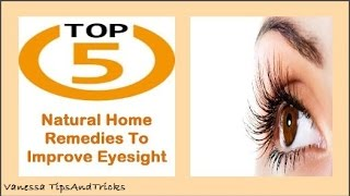 Top 5 Natural Home Remedies To Improve Eyesight