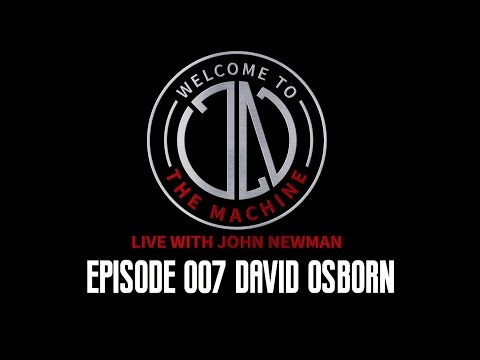 Ep 007: David Osborn | Welcome To The Machine Live With John Newman