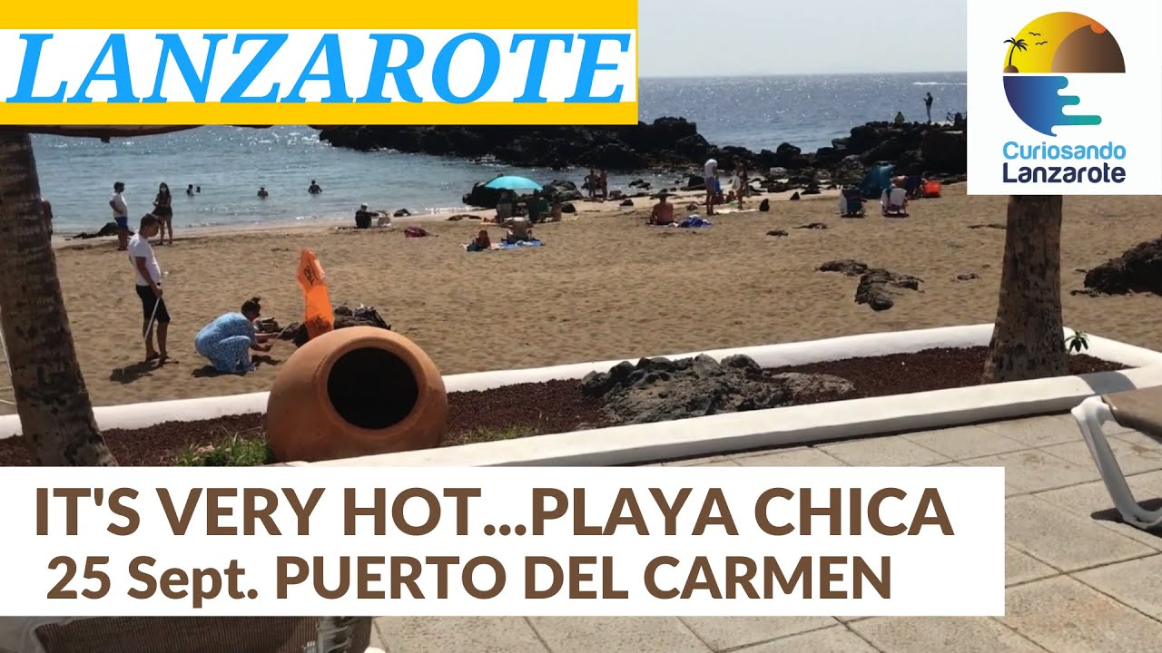 Lanzarote 25 Sept 20 Today We Go To Playa Chica Here In Puerto Del Carmen It S Very Hot Youtube
