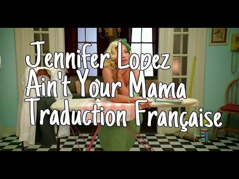 Jennifer Lopez - Ain't Your Mama - Traduction Française