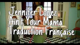 Jennifer Lopez - Ain't Your Mama - Traduction Française