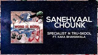 Sanehvaal Chounk | Full Audio | Specialist N Tru Skool ft Kaka Bhaniawala | Word is Born