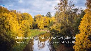 Sholawat SYI'IR TANPO WATON Ukelele Version ~ WF Azizah   cover GUS DUR 2020