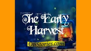 THE EARLY HARVEST by Otistories.com (A true Life story)