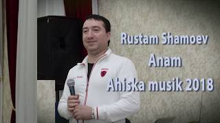 Ahiska musik 2018 Anam (Rustam Shamoev)