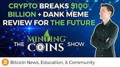 Crypto Breaks $100 Billion + Dank Meme Review for the Future