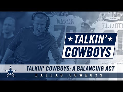 Talkin' Cowboys: A Balancing Act | Dallas Cowboys 2018
