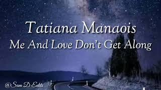 Me And Love Don T Get Along Lyrics Tatiana Manaois Youtube