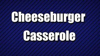 Cheeseburger Casserole - My3 Foods - Easy To Learn