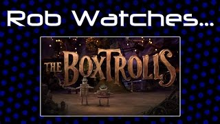 Rob Watches The Boxtrolls