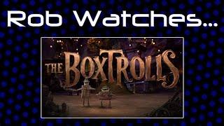 Rob Watches The Boxtrolls