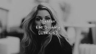 Ellie Goulding - Sixteen (Lyrics)