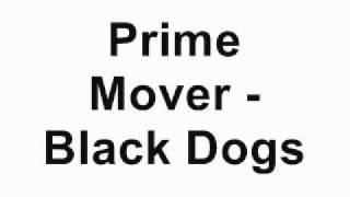 Prime Mover - Black Dogs