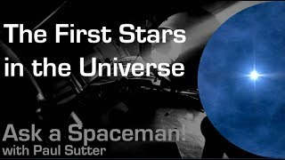 The First Stars in the Universe - Ask a Spaceman!