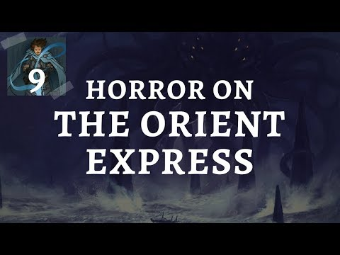 (Call of Cthulhu) Horror on the Orient Express: Episode 9