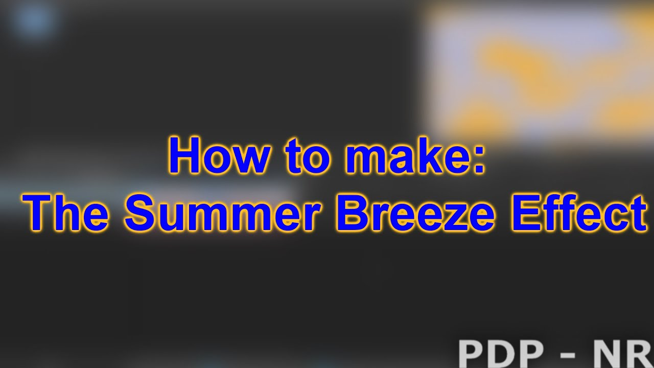 How To Make The Summer Breeze Effect