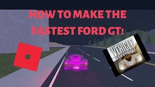 """How To Make The *FASTEST* Ford GT In Roblox: """"Vehicle Simulator"""""""