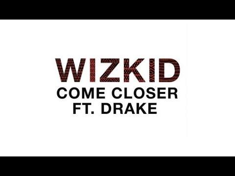 Download Wizkid ft. Drake - Come Closer (The Klef Mix)
