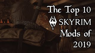 The Top 10 Skyrim (Special Edition) Mods of 2019