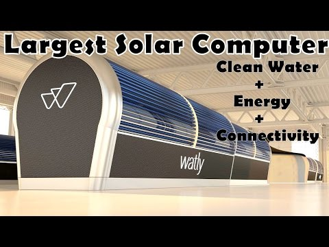 Watly: The Largest Solar Computer that provide Clean Water,Energy,Internet Access