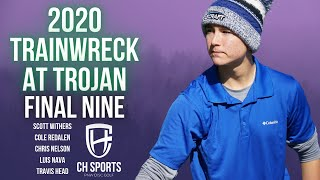 2020 Trainwreck at Trojan | Final 9 | Withers, Redalen, Nelson, Nava, Head