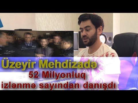 Uzeyir Mehdizade Azerbaycanda rekord qiran 52 milyonluq izlenme sayindan