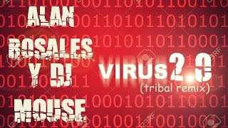 Alan Rosales & DJ Mouse - Virus 2.0 (Tribal Remix)