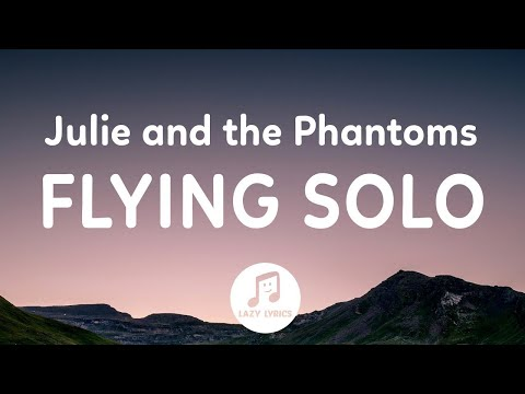 Julie and the Phantoms - Flying Solo (Lyrics) From Julie and the Phantoms Season 1