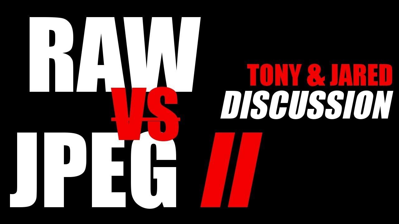 Tony Northrup And Jared Polin, JPEG Versus RAW Photography