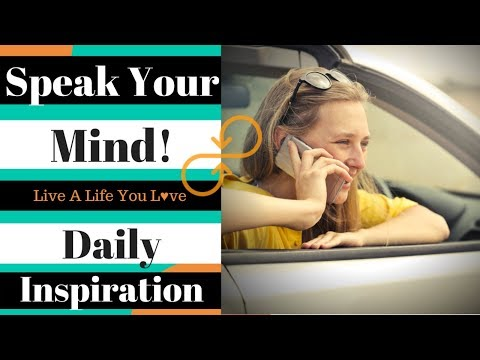 Speak Your Mind And Get It Off Your Chest - Daily Inspiration
