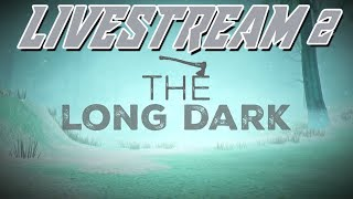 LETS GET GOING!! - The Long Dark |2| - LIVE