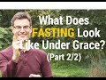What Does Fasting Look Like Under Grace? And Should You Do It? (part 2/2)