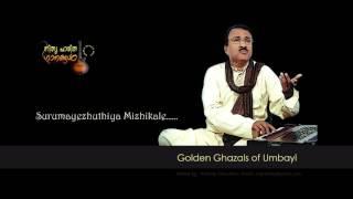 Surumayezhthiya Mizhikale.......Ghazal by Umbayi