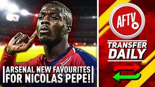Arsenal New Favourites To Land Nicolas Pépé! | AFTV Transfer Daily