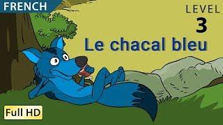 Le chacal bleu: Apprendre le Français avec sous-titres - Histoire pour enfants et adultes