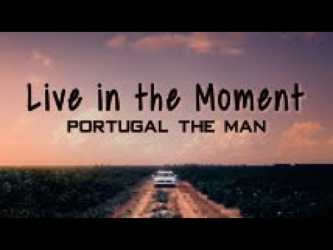 Portugal. The Man - Live In The Moment ( Lyric Video)