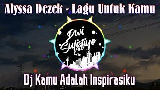 Download lagu Alyssa Dezek - Lagu Untuk Kamu (Dj Kamu Adalah Inspirasiku)