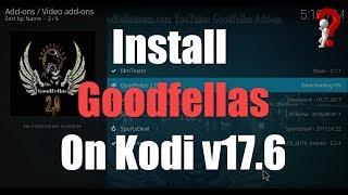 How to install GoodFellas Addon On Kodi v17.6 ?