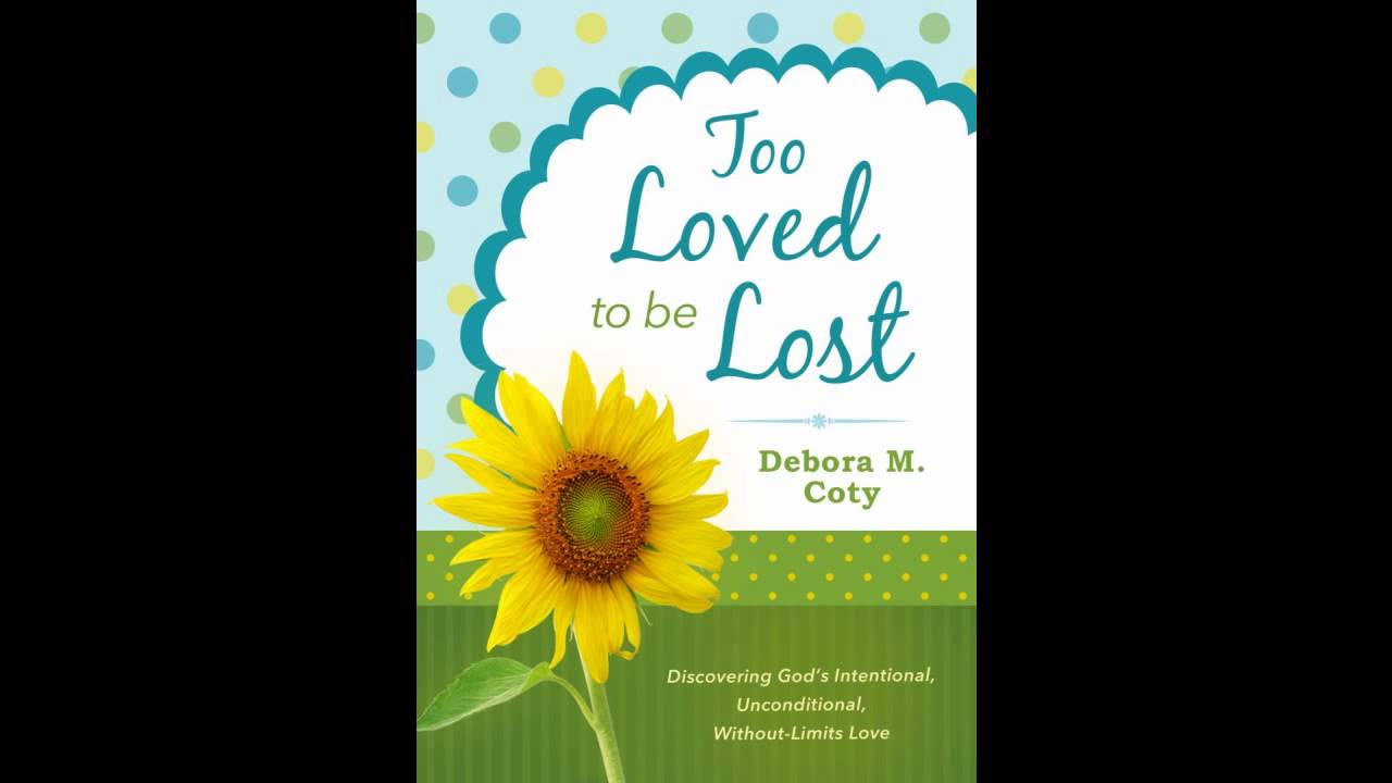 Too Loved to Be Lost: Discovering Gods Intentional, Unconditional, Without-Limits Love