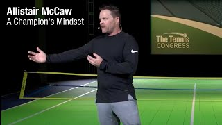 8 Ways to Build the Mindset of a Champion - Allistair McCaw at Tennis Congress