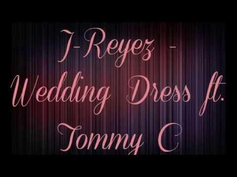 J-Reyez - Wedding Dress ft. Tommy C Lyrics