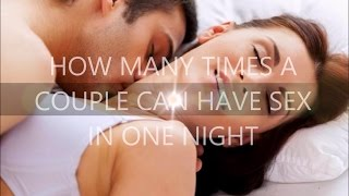 How many times a couple can have sex in one night