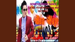 Nonstop Dance Remix Cuc Soc Voi Nhung Ban Nhac San Hay Nhat