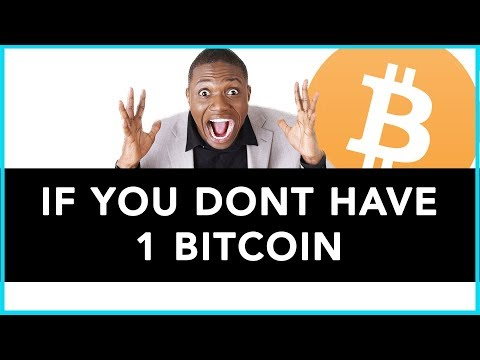 If You Don't Have 1 Bitcoin. Do This.