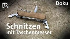 Schnitzen mit dem Taschenmesser | Freizeit | Doku | BR | Schmidt Max | Felix Immler