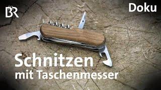 Schnitzen mit dem Taschenmesser  Freizeit  Doku  BR  Schmidt Max  Felix Immler