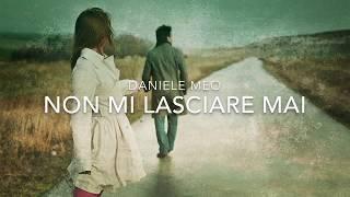 Daniele Meo - Non Mi Lasciare Mai (Lyric Video)