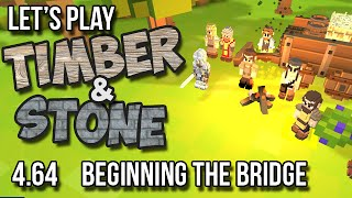 4.64 - Timber And Stone Let's Play - Beginning The Bridge