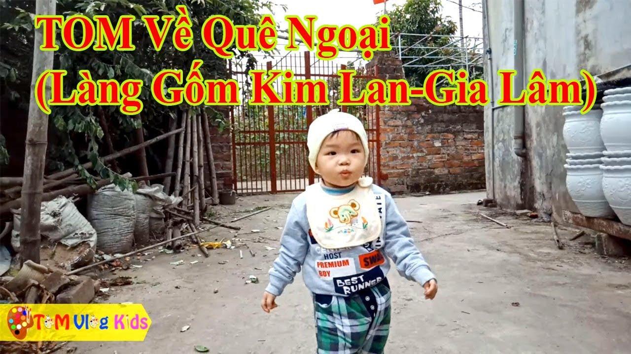 TOM Về Quê Ngoại |Làng Gốm Kim Lan - Gia Lâm |TOM Vlog Kids