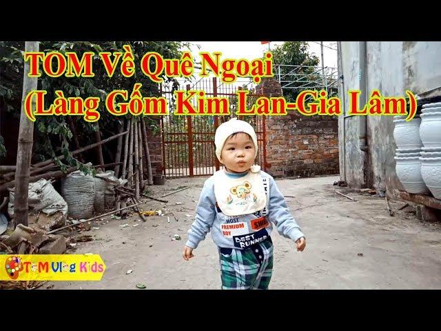 TOM Về Quê Ngoại  Làng Gốm Kim Lan - Gia Lâm  TOM Vlog Kids